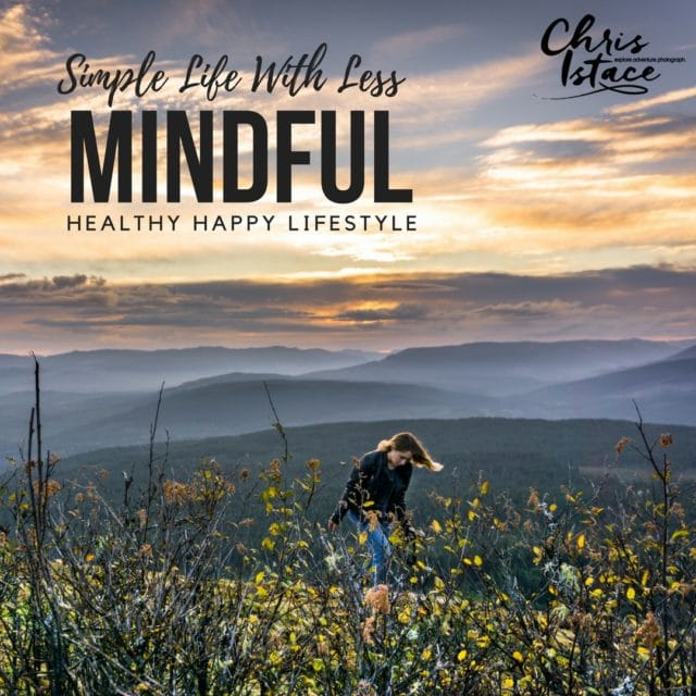 Simple life with less chris istace mindful explorer
